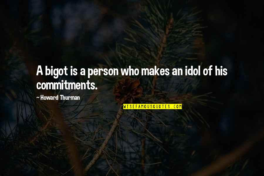 Thurman Quotes By Howard Thurman: A bigot is a person who makes an