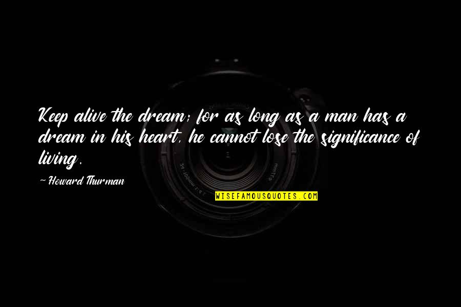 Thurman Quotes By Howard Thurman: Keep alive the dream; for as long as