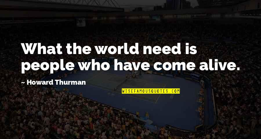 Thurman Quotes By Howard Thurman: What the world need is people who have
