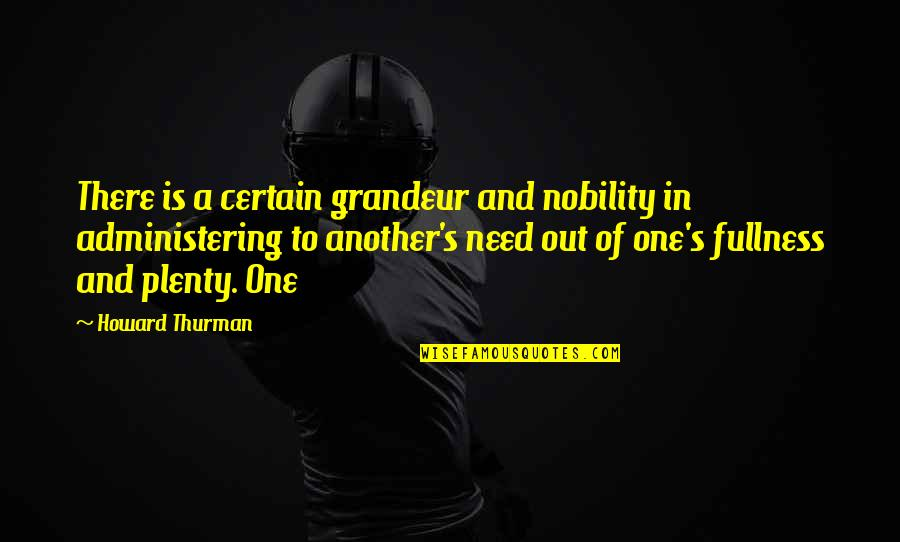 Thurman Quotes By Howard Thurman: There is a certain grandeur and nobility in