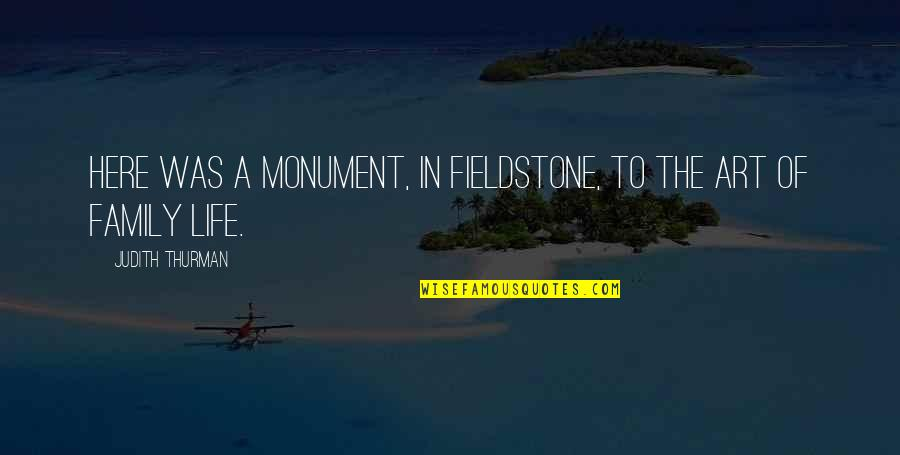 Thurman Quotes By Judith Thurman: Here was a monument, in fieldstone, to the