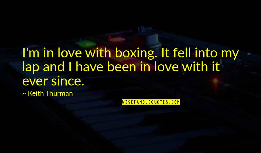 Thurman Quotes By Keith Thurman: I'm in love with boxing. It fell into