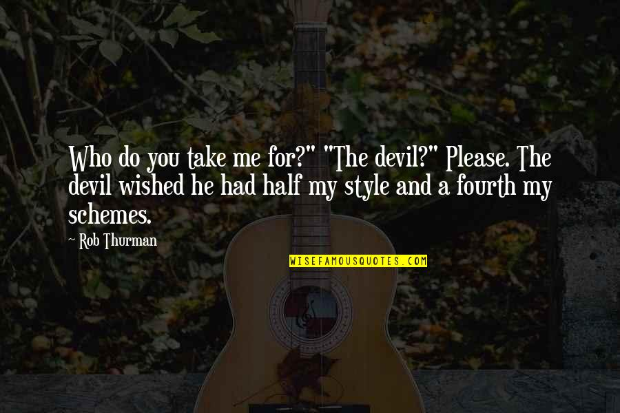 "Thurman Quotes By Rob Thurman: Who do you take me for?"" ""The devil?"""