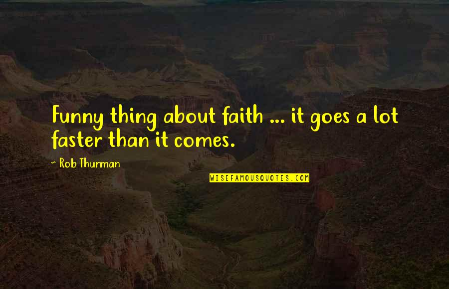 Thurman Quotes By Rob Thurman: Funny thing about faith ... it goes a