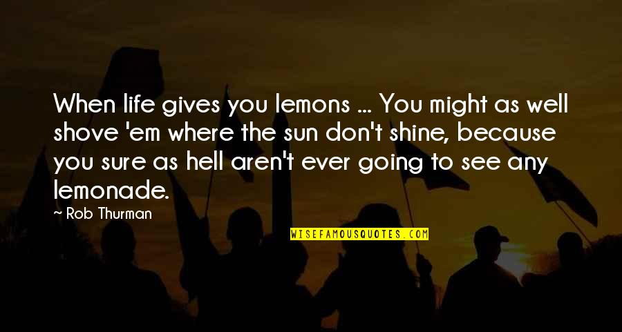 Thurman Quotes By Rob Thurman: When life gives you lemons ... You might