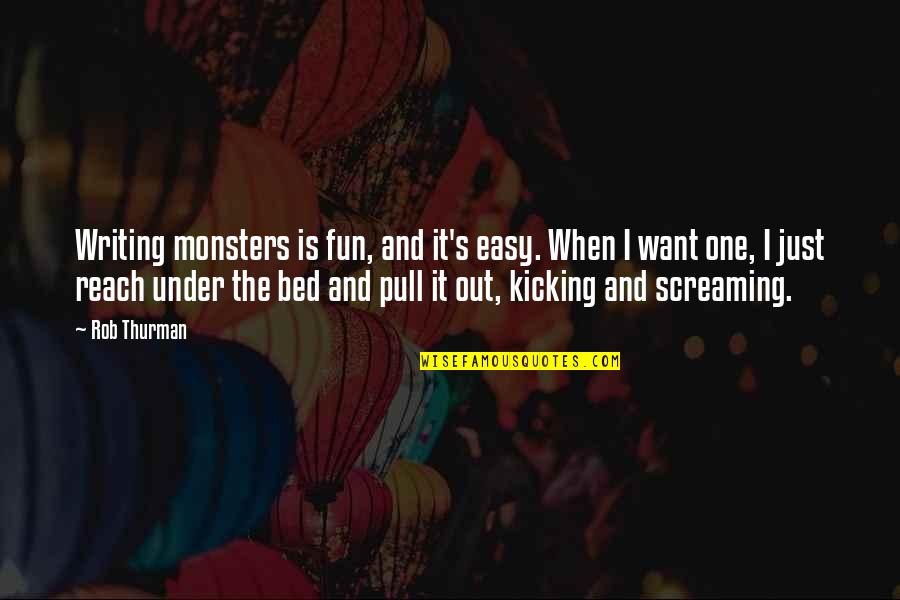 Thurman Quotes By Rob Thurman: Writing monsters is fun, and it's easy. When