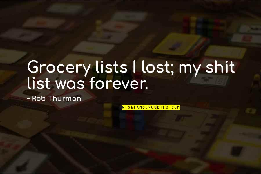 Thurman Quotes By Rob Thurman: Grocery lists I lost; my shit list was