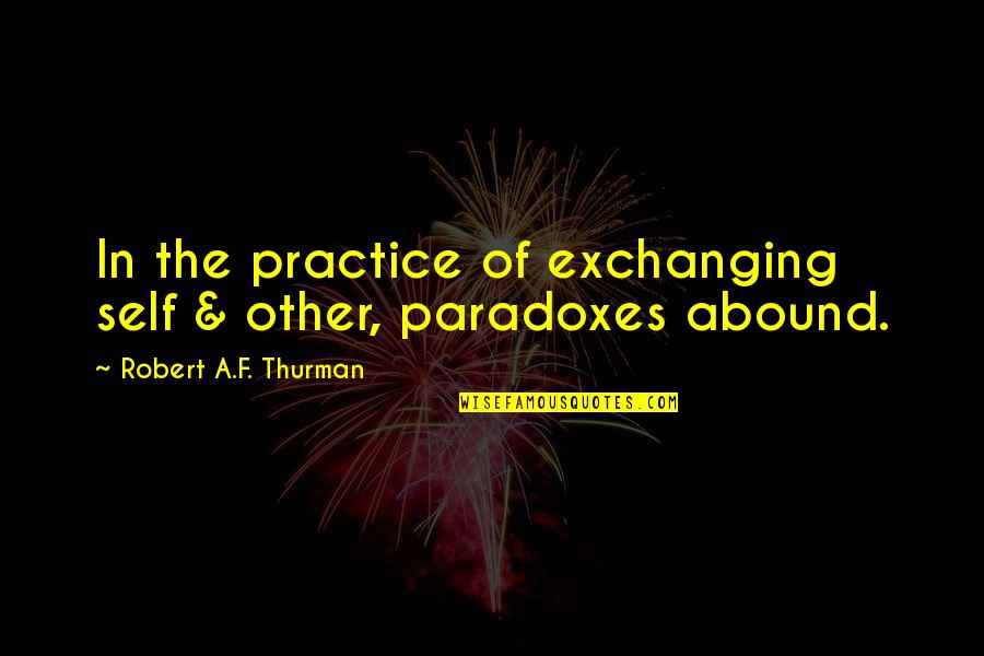 Thurman Quotes By Robert A.F. Thurman: In the practice of exchanging self & other,