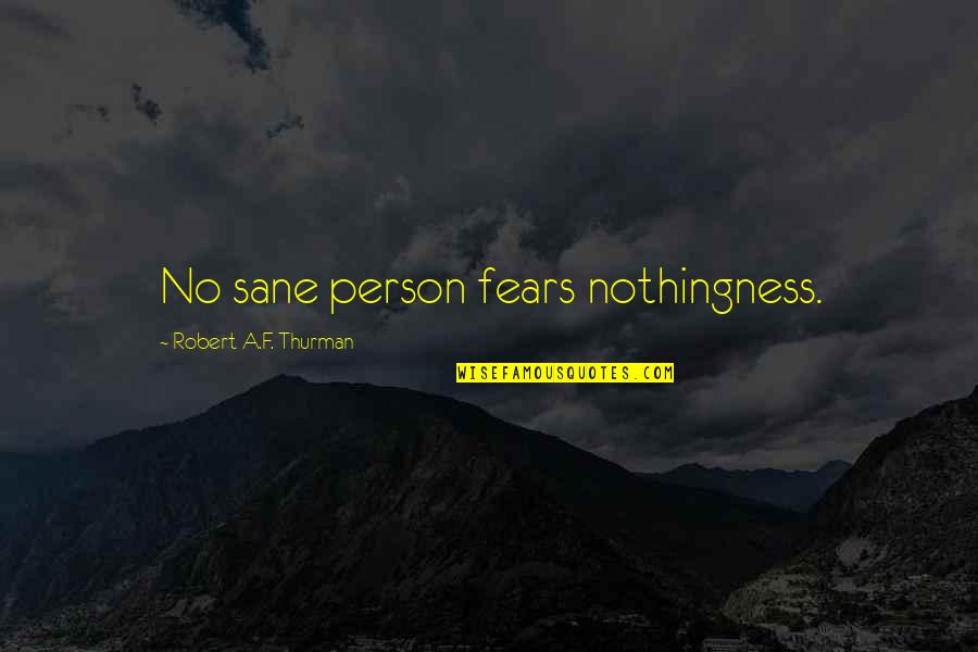Thurman Quotes By Robert A.F. Thurman: No sane person fears nothingness.