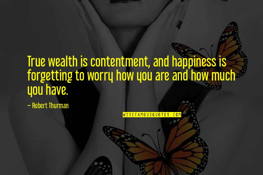 Thurman Quotes By Robert Thurman: True wealth is contentment, and happiness is forgetting
