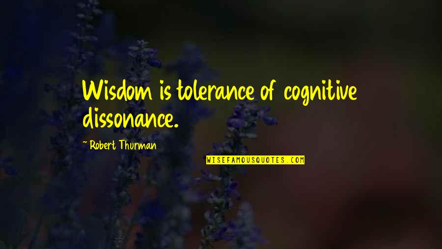 Thurman Quotes By Robert Thurman: Wisdom is tolerance of cognitive dissonance.