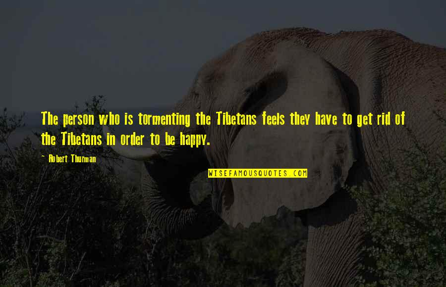 Thurman Quotes By Robert Thurman: The person who is tormenting the Tibetans feels