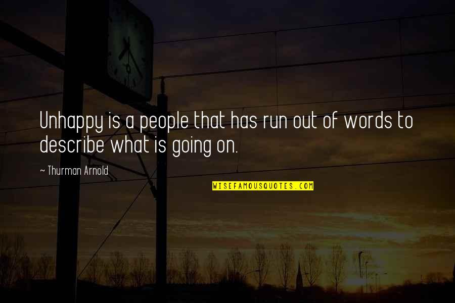 Thurman Quotes By Thurman Arnold: Unhappy is a people that has run out