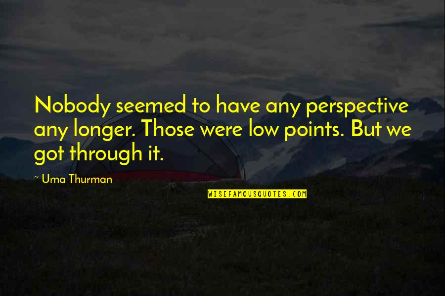 Thurman Quotes By Uma Thurman: Nobody seemed to have any perspective any longer.