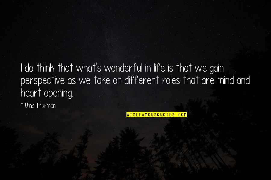Thurman Quotes By Uma Thurman: I do think that what's wonderful in life