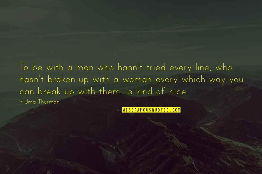 Thurman Quotes By Uma Thurman: To be with a man who hasn't tried