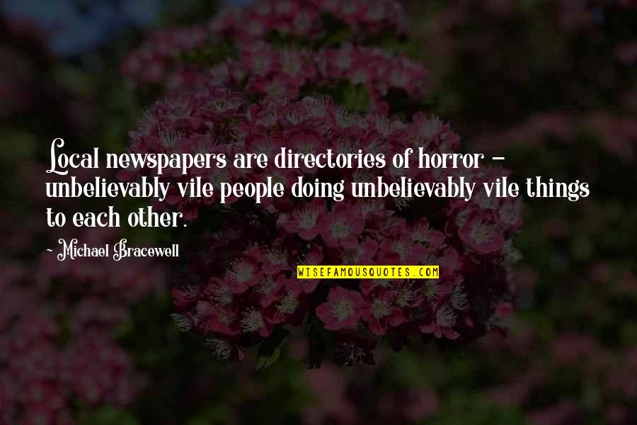 Thursty Quotes By Michael Bracewell: Local newspapers are directories of horror - unbelievably
