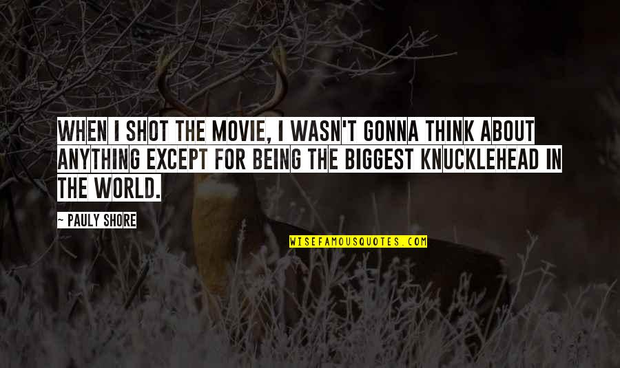 Thursty Quotes By Pauly Shore: When I shot the movie, I wasn't gonna