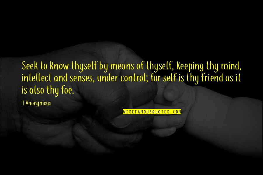 Thyself'as Quotes By Anonymous: Seek to know thyself by means of thyself,