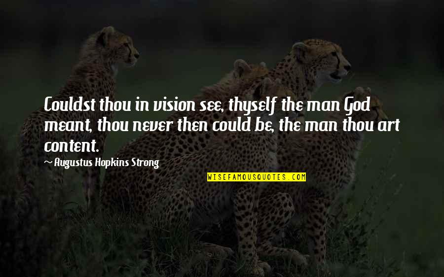 Thyself'as Quotes By Augustus Hopkins Strong: Couldst thou in vision see, thyself the man