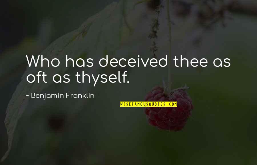 Thyself'as Quotes By Benjamin Franklin: Who has deceived thee as oft as thyself.
