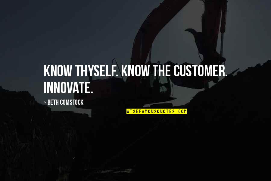 Thyself'as Quotes By Beth Comstock: Know thyself. Know the customer. Innovate.