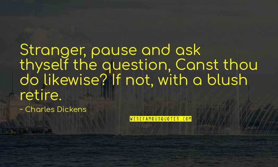 Thyself'as Quotes By Charles Dickens: Stranger, pause and ask thyself the question, Canst