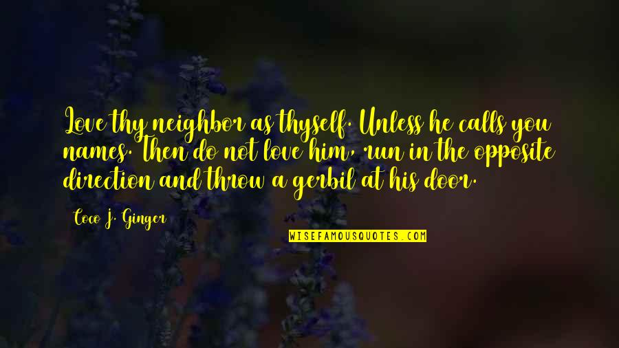 Thyself'as Quotes By Coco J. Ginger: Love thy neighbor as thyself. Unless he calls