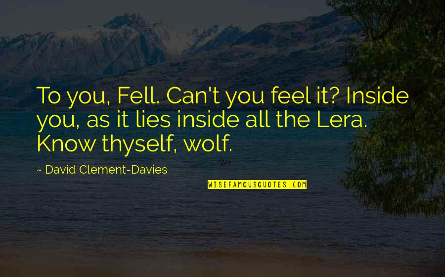Thyself'as Quotes By David Clement-Davies: To you, Fell. Can't you feel it? Inside
