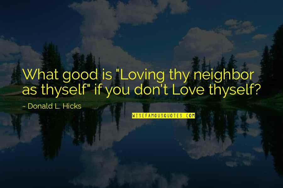 "Thyself'as Quotes By Donald L. Hicks: What good is ""Loving thy neighbor as thyself"""