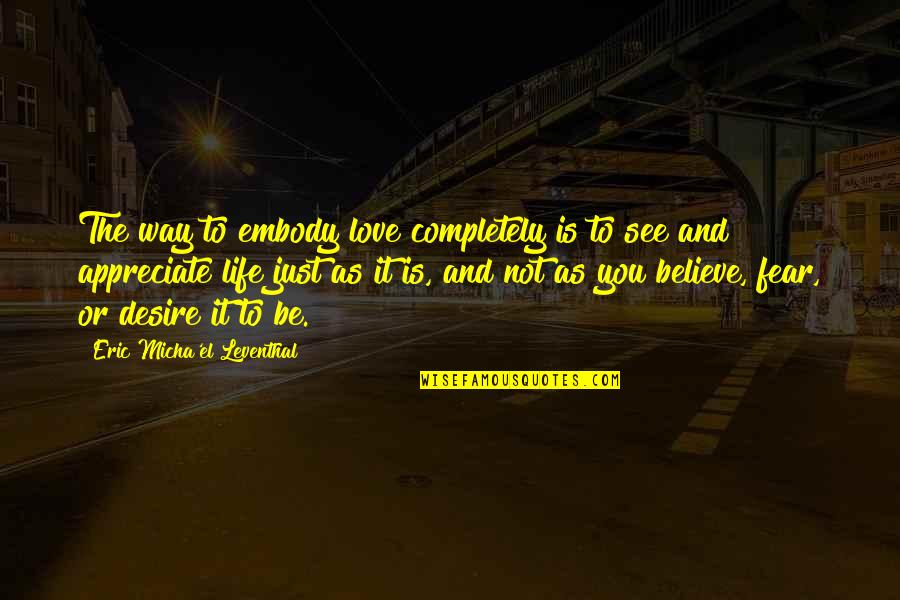 Thyself'as Quotes By Eric Micha'el Leventhal: The way to embody love completely is to