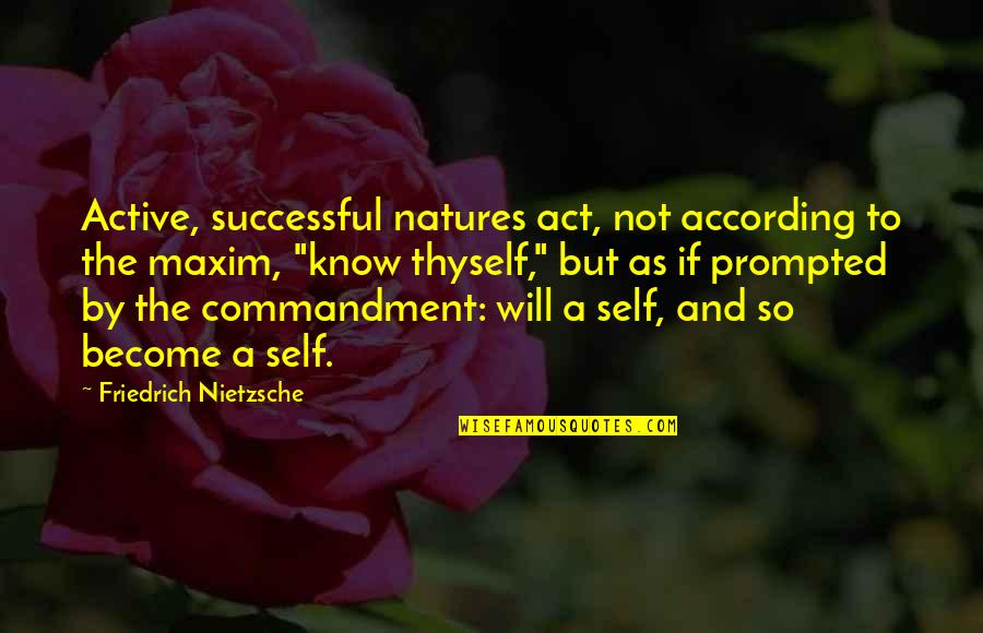 Thyself'as Quotes By Friedrich Nietzsche: Active, successful natures act, not according to the