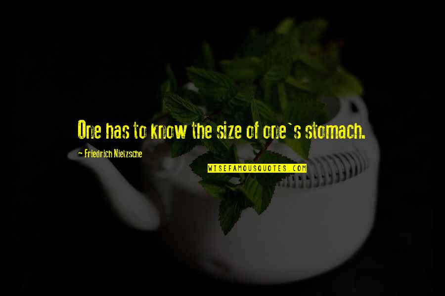 Thyself'as Quotes By Friedrich Nietzsche: One has to know the size of one's