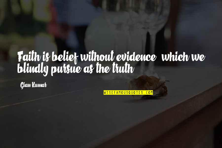 Thyself'as Quotes By Gian Kumar: Faith is belief without evidence, which we blindly