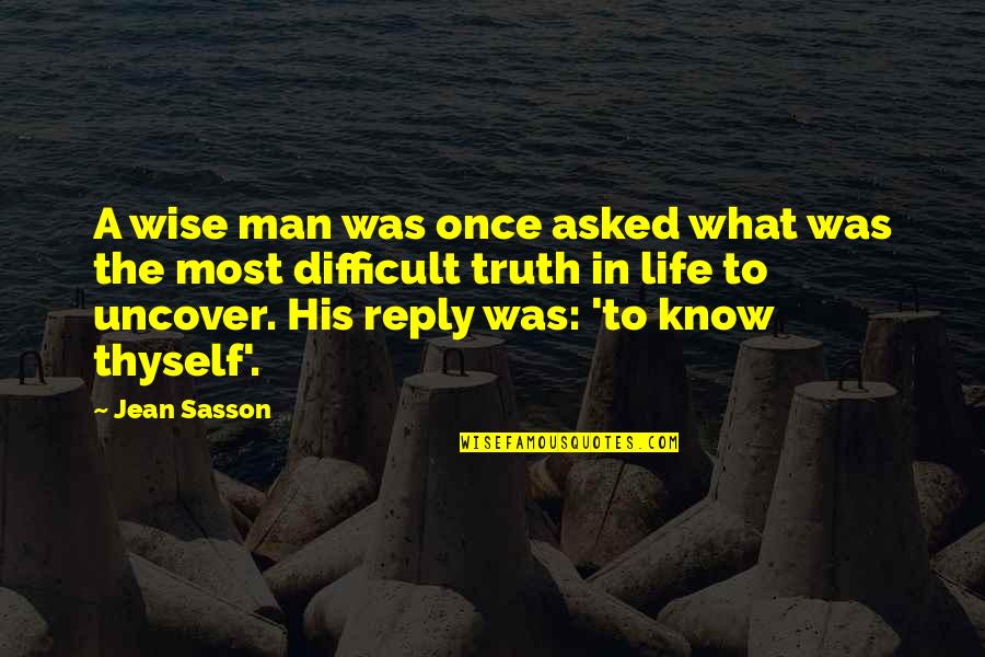Thyself'as Quotes By Jean Sasson: A wise man was once asked what was