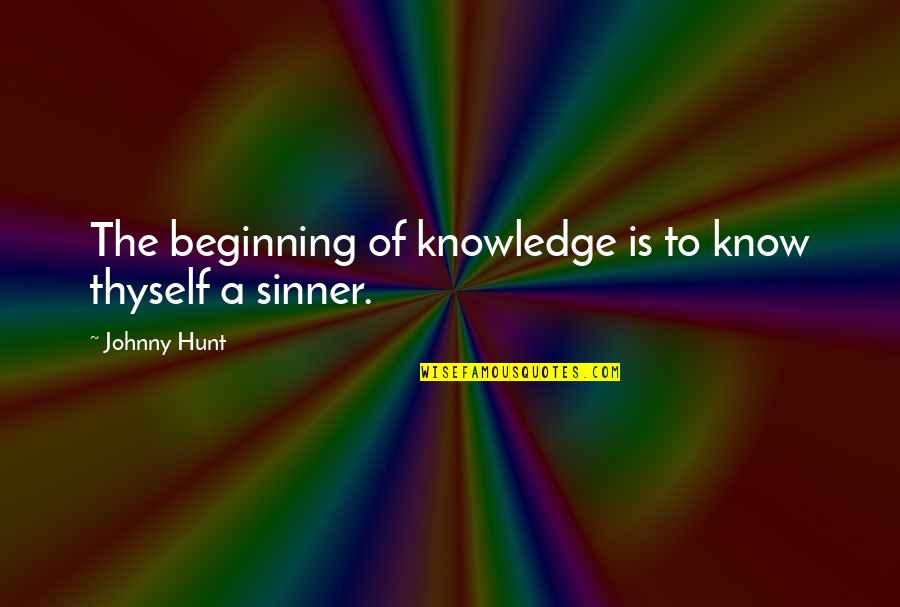 Thyself'as Quotes By Johnny Hunt: The beginning of knowledge is to know thyself