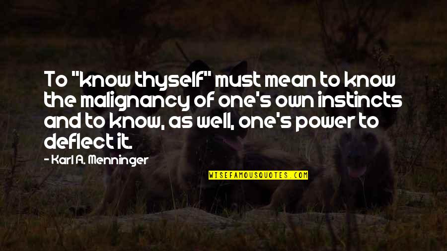 "Thyself'as Quotes By Karl A. Menninger: To ""know thyself"" must mean to know the"