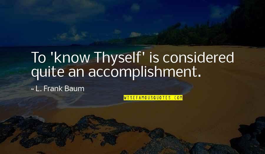 Thyself'as Quotes By L. Frank Baum: To 'know Thyself' is considered quite an accomplishment.