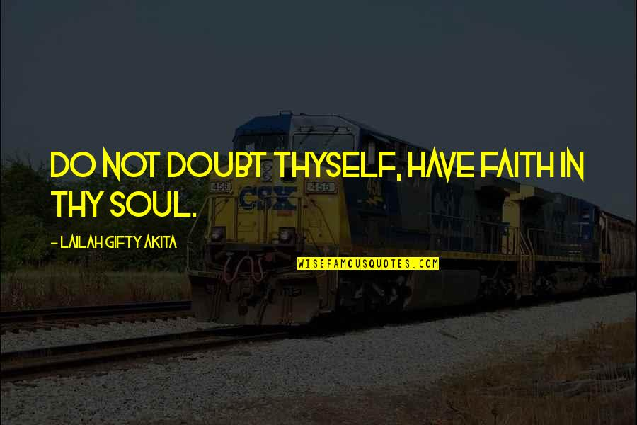 Thyself'as Quotes By Lailah Gifty Akita: Do not doubt thyself, have faith in thy