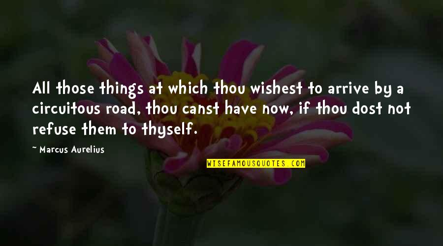Thyself'as Quotes By Marcus Aurelius: All those things at which thou wishest to