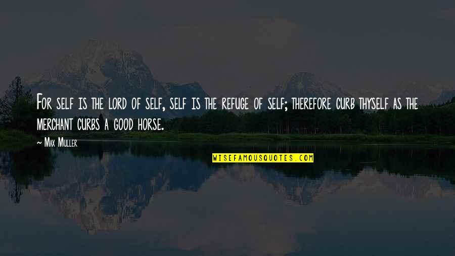Thyself'as Quotes By Max Muller: For self is the lord of self, self