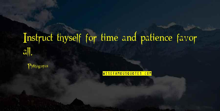 Thyself'as Quotes By Pythagoras: Instruct thyself for time and patience favor all.