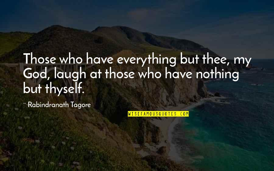 Thyself'as Quotes By Rabindranath Tagore: Those who have everything but thee, my God,