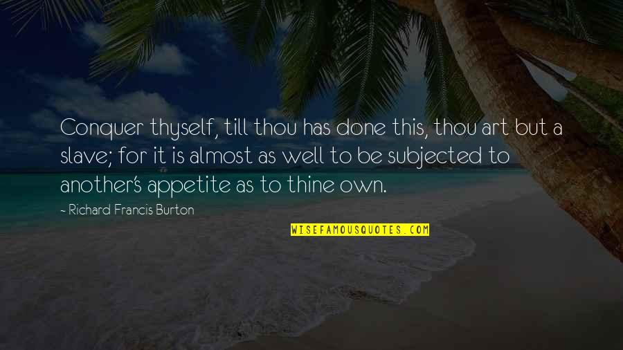 Thyself'as Quotes By Richard Francis Burton: Conquer thyself, till thou has done this, thou