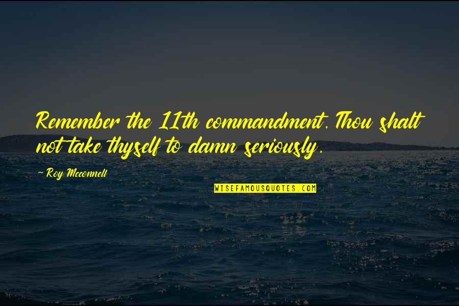 Thyself'as Quotes By Roy Mcconnell: Remember the 11th commandment. Thou shalt not take