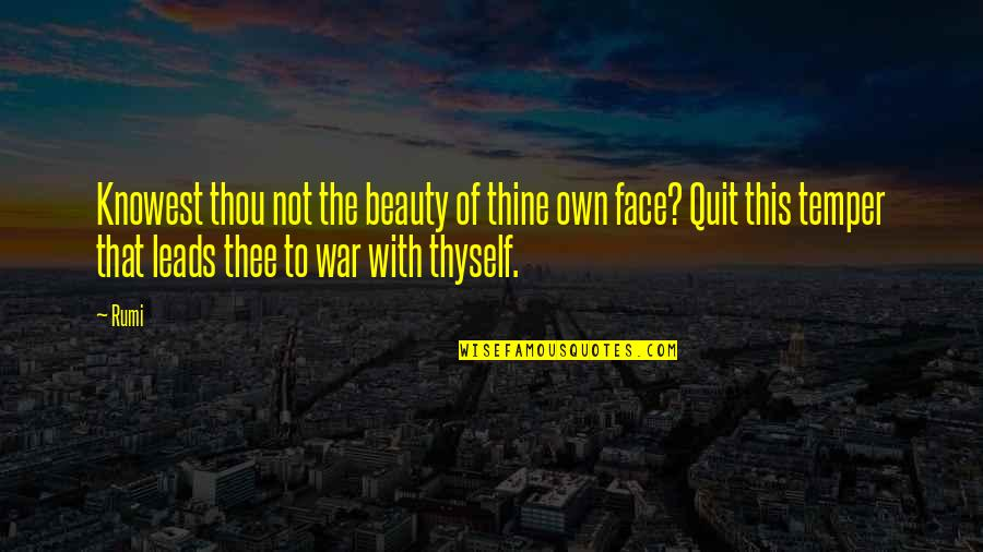 Thyself'as Quotes By Rumi: Knowest thou not the beauty of thine own