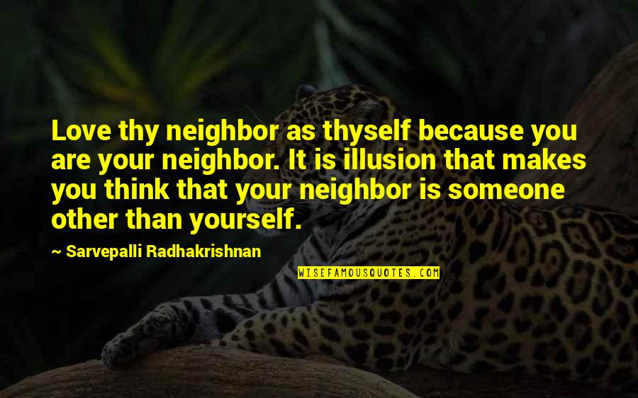 Thyself'as Quotes By Sarvepalli Radhakrishnan: Love thy neighbor as thyself because you are