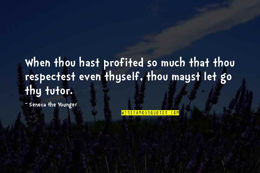 Thyself'as Quotes By Seneca The Younger: When thou hast profited so much that thou