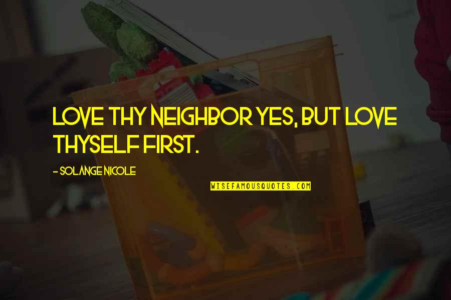 Thyself'as Quotes By Solange Nicole: Love thy neighbor yes, but love thyself first.