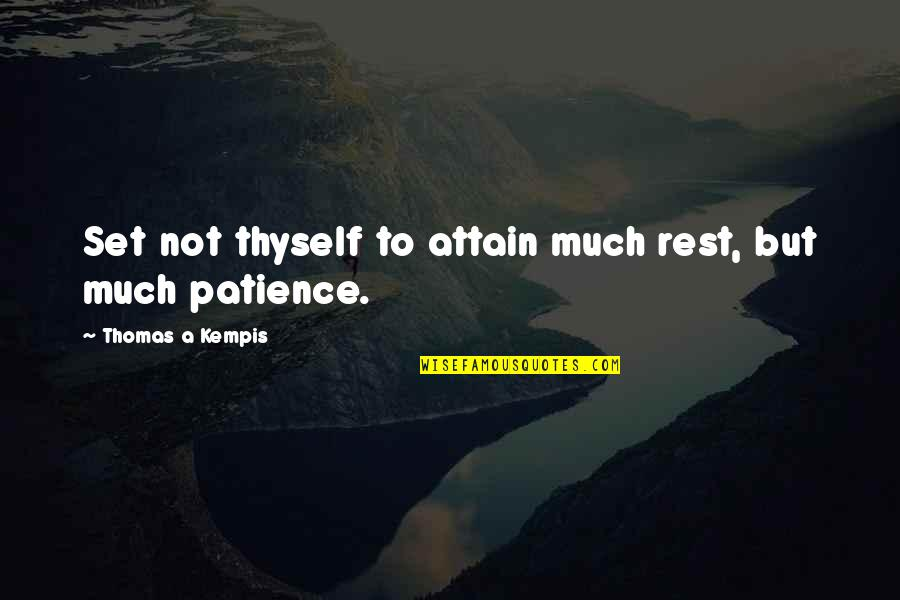 Thyself'as Quotes By Thomas A Kempis: Set not thyself to attain much rest, but